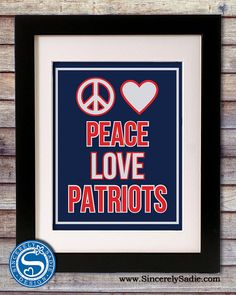 Peace Love Patriots  New England Patriots by SincerelySadieDesign