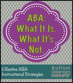 Applied Behavior Analysis: What It Is. What It's Not. - Autism Classroom Resources