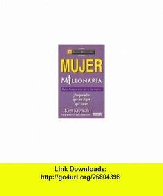 Mujer Millonaria. Guia Financiera Para la Mujer (Spanish Edition) (9789870407942) Kim Kiyosaki, AGUILAR , ISBN-10: 9870407943  , ISBN-13: 978-9870407942 ,  , tutorials , pdf , ebook , torrent , downloads , rapidshare , filesonic , hotfile , megaupload , fileserve