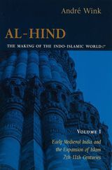 AL-HIND: THE MAKING OF THE INDO-ISLAMIC WORLD ~ Andre Wink ~ Brill Academic Publishers Inc. ~ 2002