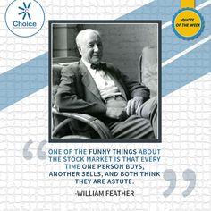 #ChoiceBroking #Quoteoftheweek - One of the funny things about stock market is that every time one person buys another sells and both think they are astute – #Williamfeather
