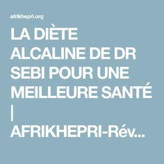 LA DIÈTE ALCALINE DE DR SEBI POUR UNE MEILLEURE SANTÉ | AFRIKHEPRI-Révolution des consciences