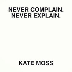 never complain and never explain - Google Search