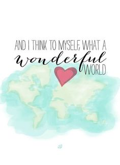"""And I think to myself, what a wonderful world!"