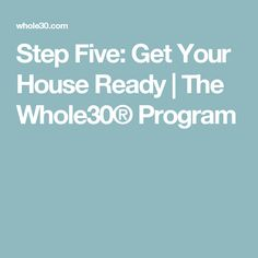 Step Five: Get Your House Ready   The Whole30® Program