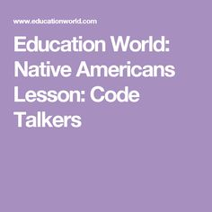 Students will learn about the contribution of Navajo code talkers throughout WWII. Students will be able to try to create messages as well as decode them. Students will learn about how the code talkers went unrecognized until 2008.