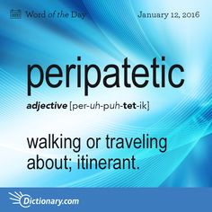 Dictionary.com's Word of the Day - peripatetic - walking or traveling about; itinerant.