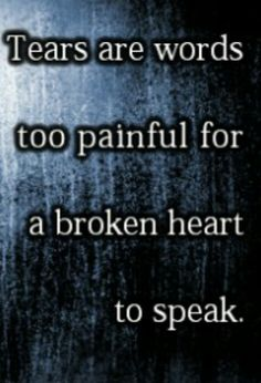 Tears are words too painful for a broken heart to speak. Tears Quotes, Sad Love Quotes, Great Quotes, Inspirational Quotes, Sorrow Quotes, Badass Quotes, Missing My Brother, Michael S, Time Quotes
