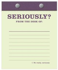 Seriously? Desktop Note Pad