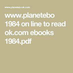 www.planetebo      1984 on line to read                                                                                                                                                                     ok.com ebooks 1984.pdf