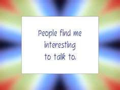 "Daily Affirmation for June 22, 2014 -  #affirmation  #inspiration - ""People find me interesting to talk to."""