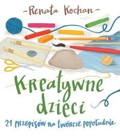 Renata Kochan - Kreatywne dzieci. 21 przepisów na twórcze popołudnie Vogue, Personal Care, Books, Author, Self Care, Libros, Personal Hygiene, Book, Book Illustrations