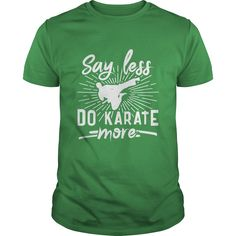 Say Less Do Karate More T-Shirt #gift #ideas #Popular #Everything #Videos #Shop #Animals #pets #Architecture #Art #Cars #motorcycles #Celebrities #DIY #crafts #Design #Education #Entertainment #Food #drink #Gardening #Geek #Hair #beauty #Health #fitness #History #Holidays #events #Home decor #Humor #Illustrations #posters #Kids #parenting #Men #Outdoors #Photography #Products #Quotes #Science #nature #Sports #Tattoos #Technology #Travel #Weddings #Women