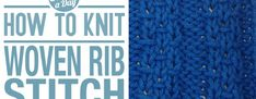 How to Knit the Woven Rib Stitch