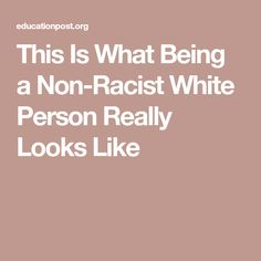 This Is What Being a Non-Racist White Person Really Looks Like
