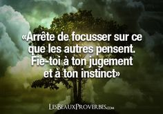 """""""Stop focussed about what others think. Trust yourself to your judgment and your instincts """""""