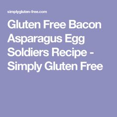 Gluten Free Bacon Asparagus Egg Soldiers Recipe - Simply Gluten Free