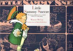 «Little Sammy Sneeze», de Winsor McCay (autor de «Little Nemo in Slumberland»): una edición maravillosa de Reino de Cordelia. Disfrutar a todo color, y en este tamaño, de estas tiras cómicas con más de un siglo es una experiencia gratificante. La repetición, como clave del humor, es llevada por el autor al paroxismo; y cuanto más predecible, más gracia. Un bello objeto que evidencia la existencia de un humor universal, intemporal y para todas las edades. http://www.veniracuento.com/