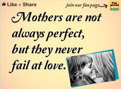 Mothers are not always perfect, but they never fail at love.