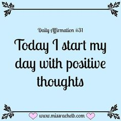 Daily Affirmation #31 Today I start my day with positive thoughts…