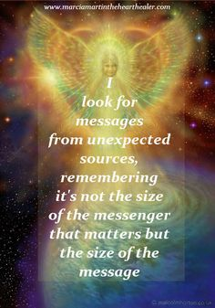 I look for messages from unexpected sources, remembering it's not the size of the messenger that matters but the size of the message. Angels, Gratitude, Law of Attraction, Spirituality