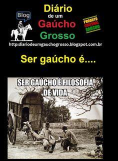 Diário de um Gaúcho Grosso: SER GAÚCHO É .....