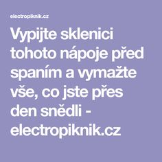 Vypijte sklenici tohoto nápoje před spaním a vymažte vše, co jste přes den snědli - electropiknik.cz Lchf, Smoothie, Detox, Weight Loss, Products, Syrup, Smoothies, Shake, Loosing Weight