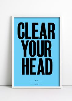 Clear your head!!!