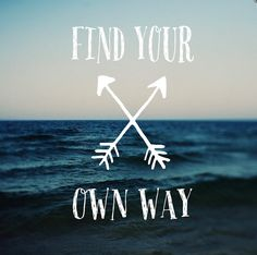 """Find Your Own Way"""