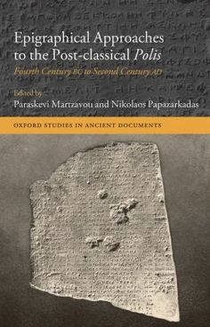 Epigraphical approaches to the post-classical polis : fourth century BC to second century AD / edited by Paraskevi Martzavou, Nikolaos Papazarkadas. Oxford University Press, cop. 2013