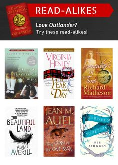 """Did you love """"Outlander"""" by Diana Gabaldon? The time traveling? The romance? The self-assured female protagonist? The historical fiction story? If you liked any of these things, then check out one of these great books! """"The Time Traveler's Wife"""" by Audrey Niffenegger, """"A Year and a Day"""" by Virginia Henley, """"Somewhere in Time"""" by Richard Matheson, """"The Beautiful Land"""" by Alan Averill, """"The Clan of the Cave Bear"""" by Jean M. Auel, """"The River of No Return"""" by Bee Ridgway."""