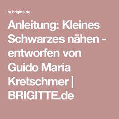 Anleitung: Kleines Schwarzes nähen - entworfen von Guido Maria Kretschmer | BRIGITTE.de Diy Crafts, Inspiration, Nadja, Bullet Journal, Sewing, Technology, Patterns, Fashion, Diy Fashion
