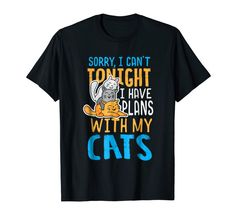 """Our cute Cat Humor T-Shirt """"Sorry I Can't I Have Plans With My Cats"""" is the perfect gift idea for Men and Women who loves cats. It's a great Cat Humor gift idea for a birthday or Christmas. People who like cats and kitties will love this funny Cat Humor tee shirt. It's the perfect gift for mom, dad, son, daughter or other family members. Get this cat humorous present for the biggest cat lovers in your life! Funny Tee Shirts, Cat Shirts, Perfect Gift For Mom, Gifts For Mom, Dad Son, Daughter, Big Cats, Funny Gifts, Cat Lovers"""