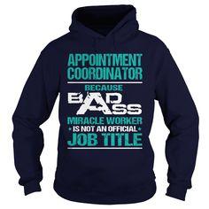 (Tshirt Produce) APPOINTMENT COORDINATOR BADASS MIRACLE WORKER Shirt design 2016 Hoodies Tee Shirts