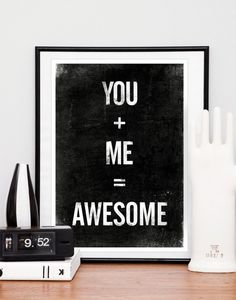 Valentines Quote print, typographic poster, black and white art, inspirational quote, you plus me equals awesome via Etsy. Typography Quotes, Typography Prints, Quote Prints, Wall Prints, Typography Design, Best Quotes, Love Quotes, Inspirational Quotes, Romantic Quotes