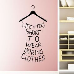 "Home Decor Wall Decals With Inspirational Quotes for Teen Girls ""life is too short to wear boring clothes"""