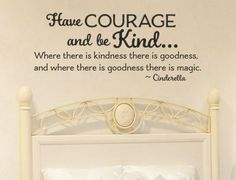 Cinderella inspired Have Courage and be Kind by DazzlingDecals