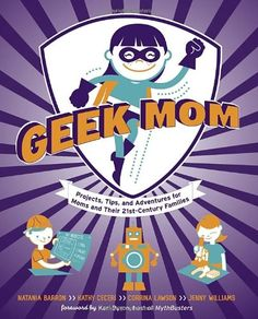 Geek Mom: Projects, Tips, and Adventures for Moms and Their 21st-Century Families by Natania Barron http://www.amazon.com/dp/0823085929/ref=cm_sw_r_pi_dp_3-rzvb19B4V1A