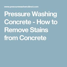 Pressure Washing Concrete - How to Remove Stains from Concrete Washer Pump, Water Broom, Moss Removal, Pressure Washing Services, Roof Cleaning, Remove Stains, Concrete, Tips