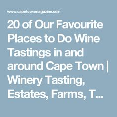 20 of Our Favourite Places to Do Wine Tastings in and around Cape Town   Winery Tasting, Estates, Farms, Things to do in Stellenbosch South Africa