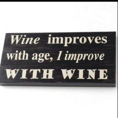 "My sister will be with me on this one;) Although it should say ""our family improves with wine""!!!"