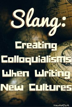 Slang- How to Create Colloquialisms When Writing New Cultures.