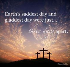 Earth's saddest day and gladdest say were just three days apart.  Brighter days are always just around the corner.