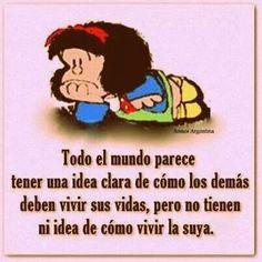 Tout le monde a l'air de savoir comment les autres doivent vivre, par contre ne sait vivre la sienne.  Mafalda - toujours aussi actuelle!