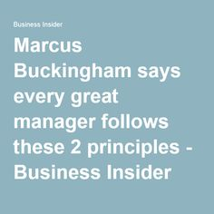 Marcus Buckingham says every great manager follows these 2 principles - Business Insider