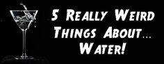 5 Really Weird Things About Water