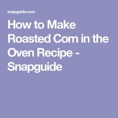 How to Make Roasted Corn in the Oven Recipe - Snapguide