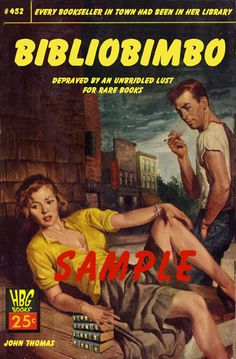 """Bibliopulp! -- Helfond Book Gallery, Ltd.'s """"BiblioPulp"""" posters feature a series of """"images from the underbelly of the rare book world."""" Click through for a dozen very funny pro-book riffs on pulp fiction book covers.  -- Shown: """"Bibliobimbo: Depraved By an Unbridled Lust for Rare Books. Every Bookseller in Town Had Been in Her Library."""" (One presumes the """"sample"""" watermark means the poster, not the bimbo! *grins*) SH: URL updated 5/2015"""
