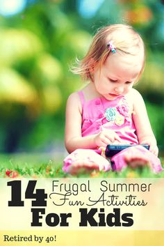 Check out these frugal summer fun activities for kids of all ages!  Keep them entertained the frugal way! #summer http://www.retiredby40blog.com/2015/04/27/14-frugal-summer-fun-activities-kids/