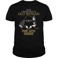 NEVER UNDERESTIMATE AN OLD WOMAN WITH A FINE ARTS DEGREE T SHIRTS, Order HERE ==> https://www.sunfrog.com/Funny/NEVER-UNDERESTIMATE-AN-OLD-WOMAN-WITH-A-FINE-ARTS-DEGREE-T-SHIRTS-Black-Guys.html?id=41088